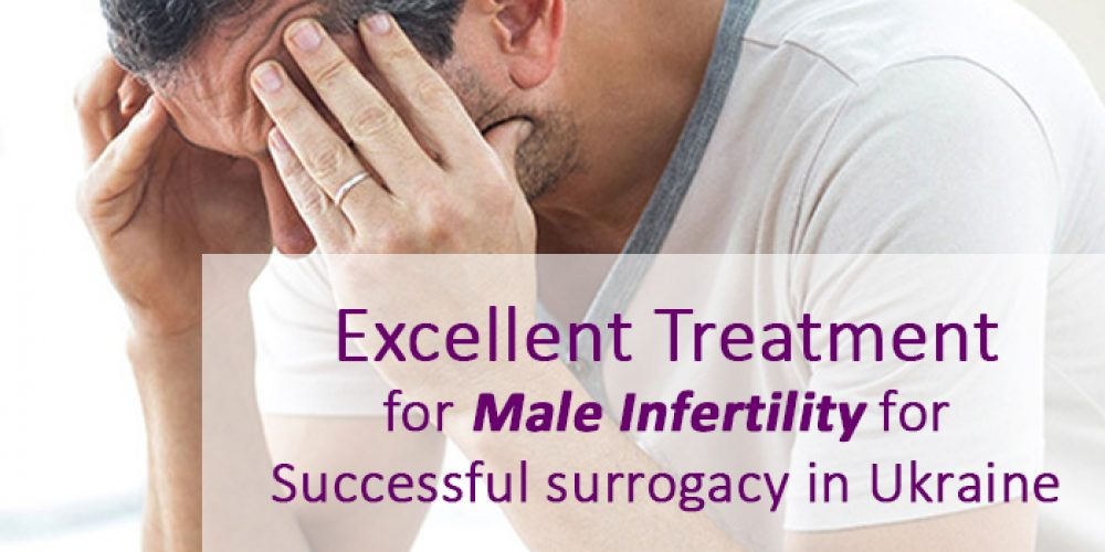 Excellent Treatment for Male Infertility for Successful surrogacy in Ukraine