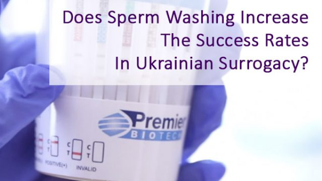 Does Sperm Washing Increase The Success Rates In Ukrainian Surrogacy?