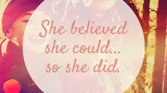 She believed she cood… so she did